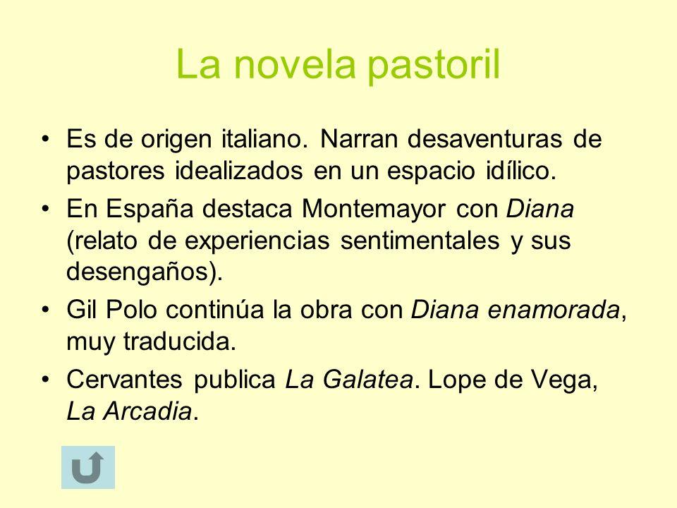La novela pastoril Es de origen italiano. Narran desaventuras de pastores idealizados en un espacio idílico.