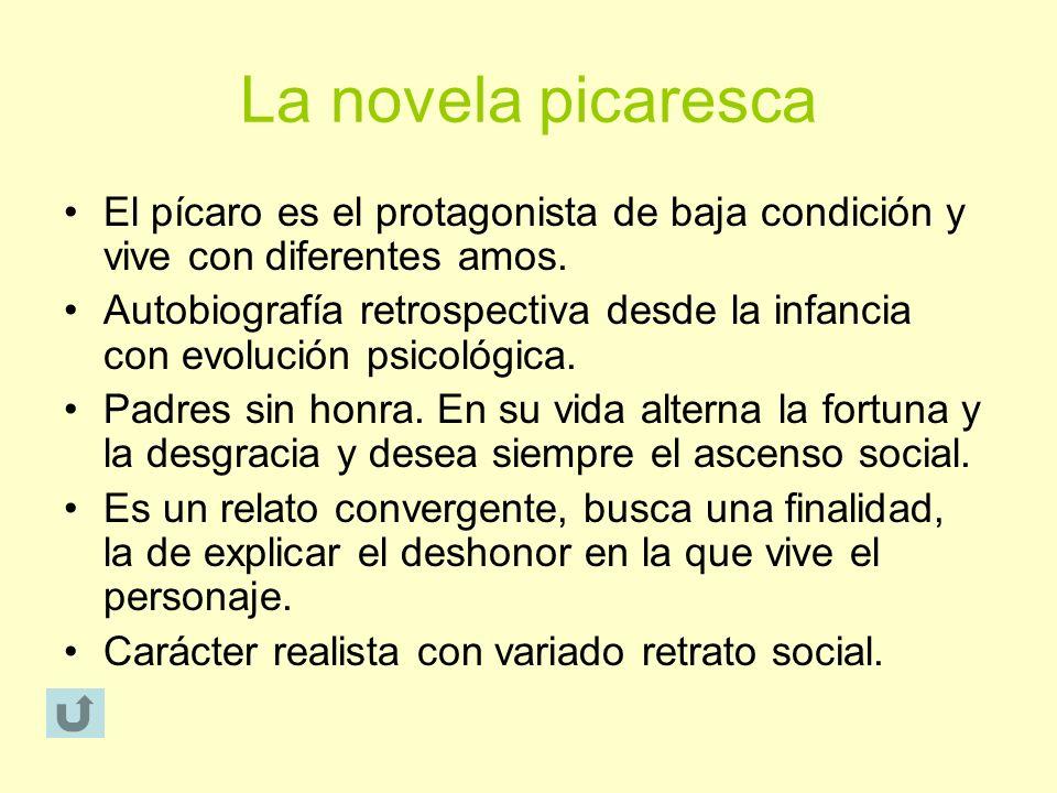 La novela picaresca El pícaro es el protagonista de baja condición y vive con diferentes amos.