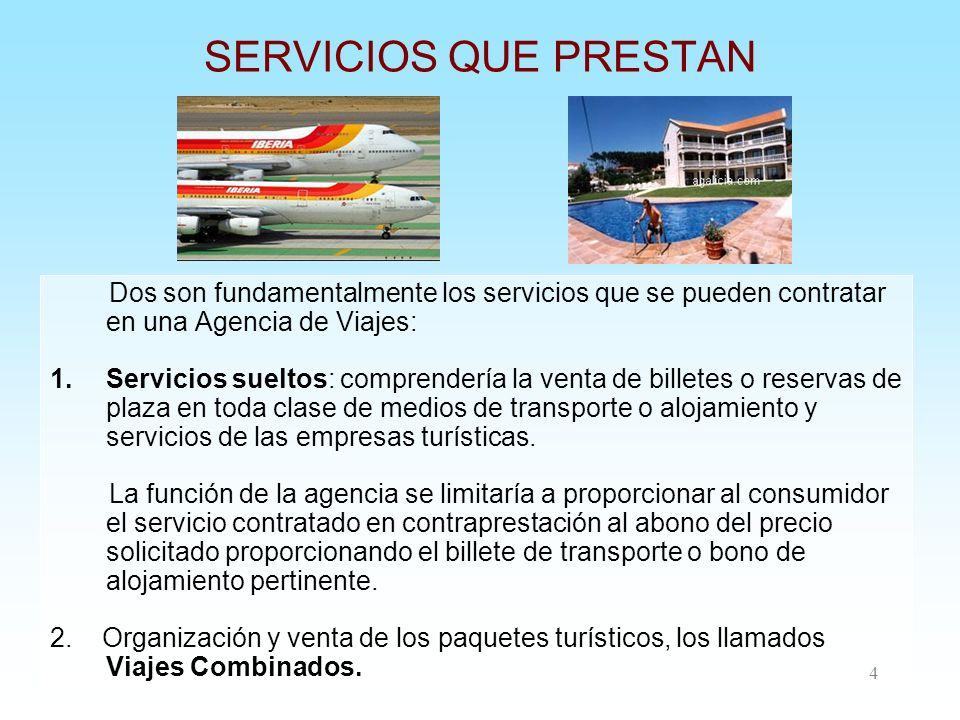 SERVICIOS QUE PRESTAN Dos son fundamentalmente los servicios que se pueden contratar en una Agencia de Viajes: