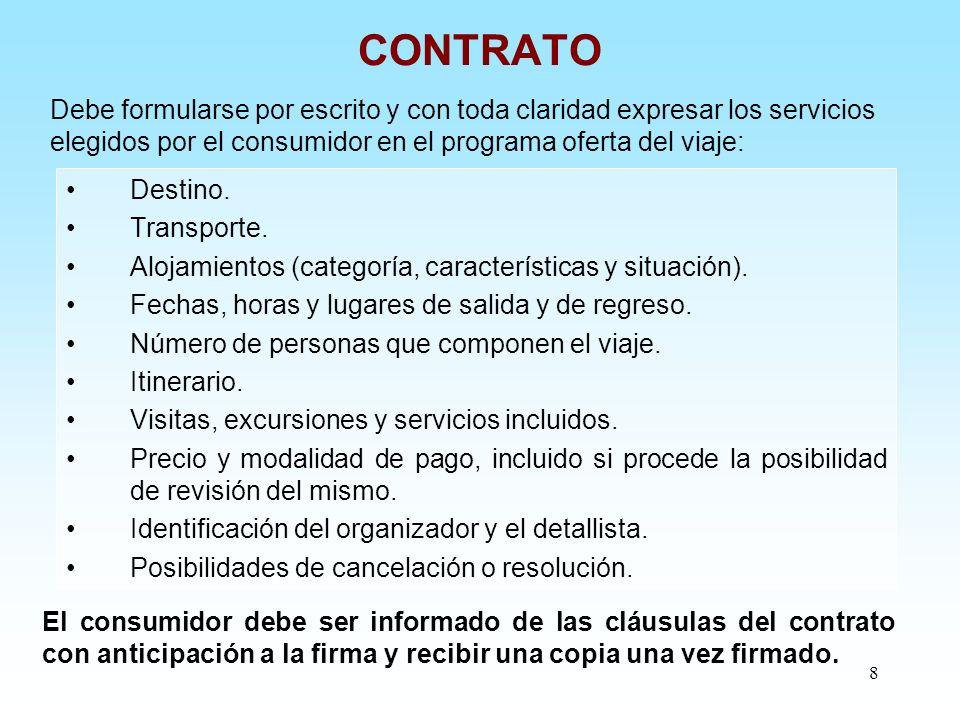 CONTRATO Debe formularse por escrito y con toda claridad expresar los servicios elegidos por el consumidor en el programa oferta del viaje: