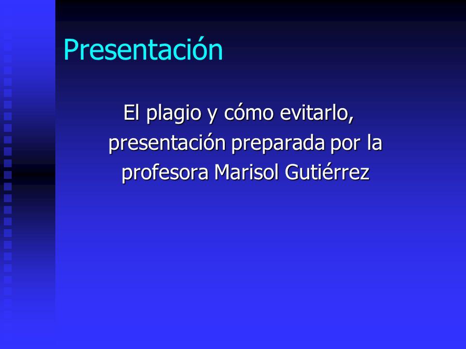 Presentación El plagio y cómo evitarlo, presentación preparada por la