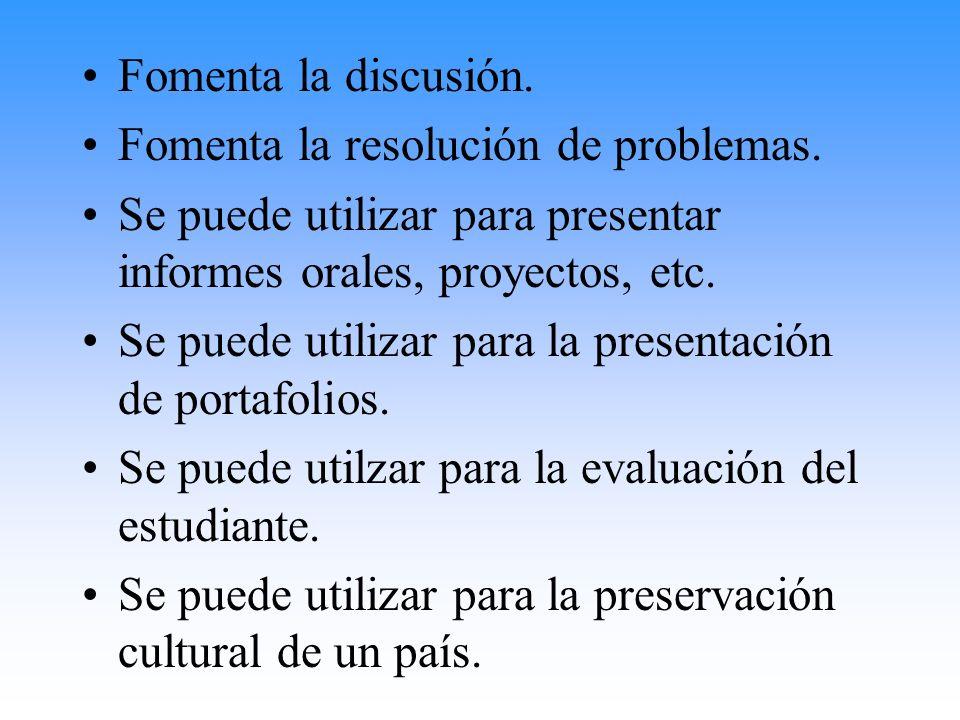 Fomenta la discusión.Fomenta la resolución de problemas. Se puede utilizar para presentar informes orales, proyectos, etc.