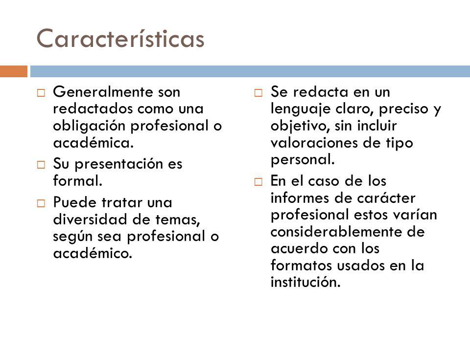 Características Generalmente son redactados como una obligación profesional o académica. Su presentación es formal.