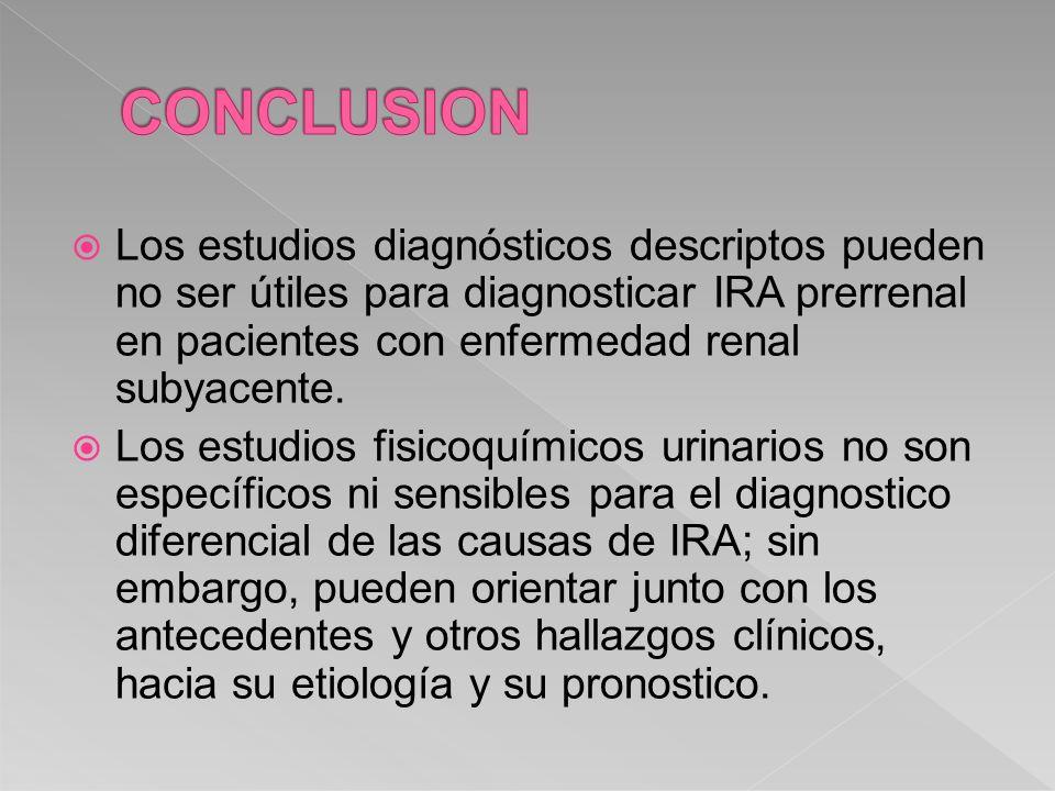 CONCLUSION Los estudios diagnósticos descriptos pueden no ser útiles para diagnosticar IRA prerrenal en pacientes con enfermedad renal subyacente.