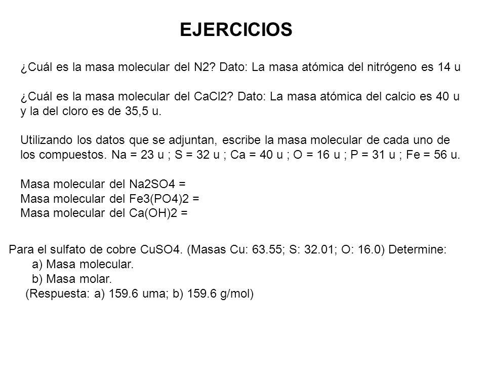 EJERCICIOS ¿Cuál es la masa molecular del N2 Dato: La masa atómica del nitrógeno es 14 u.