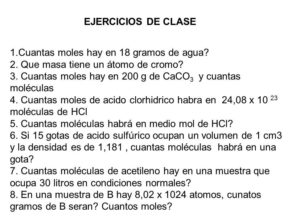 EJERCICIOS DE CLASE 1.Cuantas moles hay en 18 gramos de agua 2. Que masa tiene un átomo de cromo