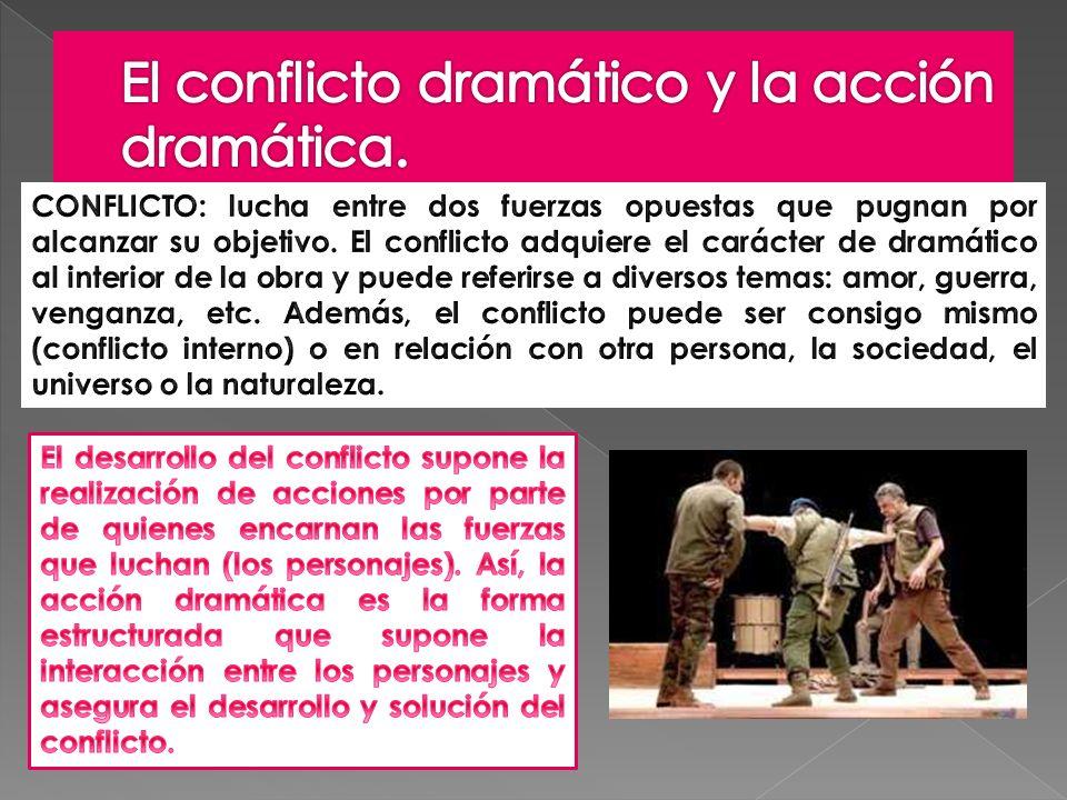 El conflicto dramático y la acción dramática.