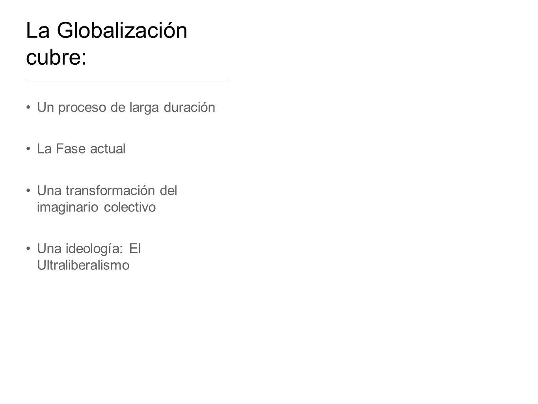 La Globalización cubre:
