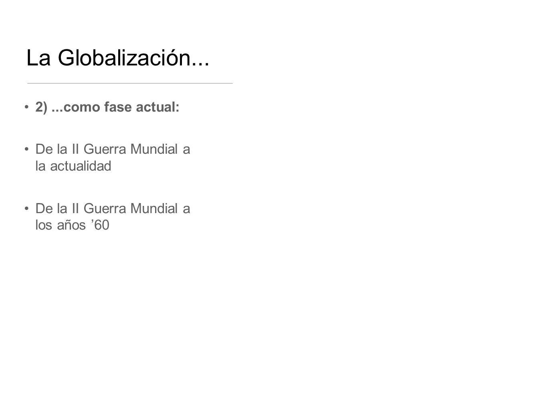 La Globalización... 2) ...como fase actual: