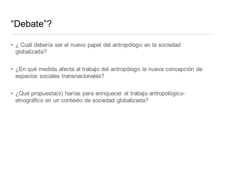 Debate ¿ Cuál debería ser el nuevo papel del antropólogo en la sociedad globalizada