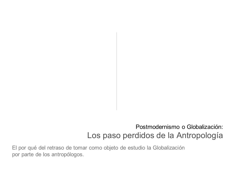Postmodernismo o Globalización: Los paso perdidos de la Antropología