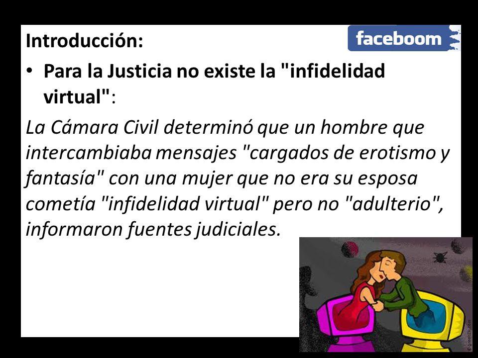 Introducción:Para la Justicia no existe la infidelidad virtual :