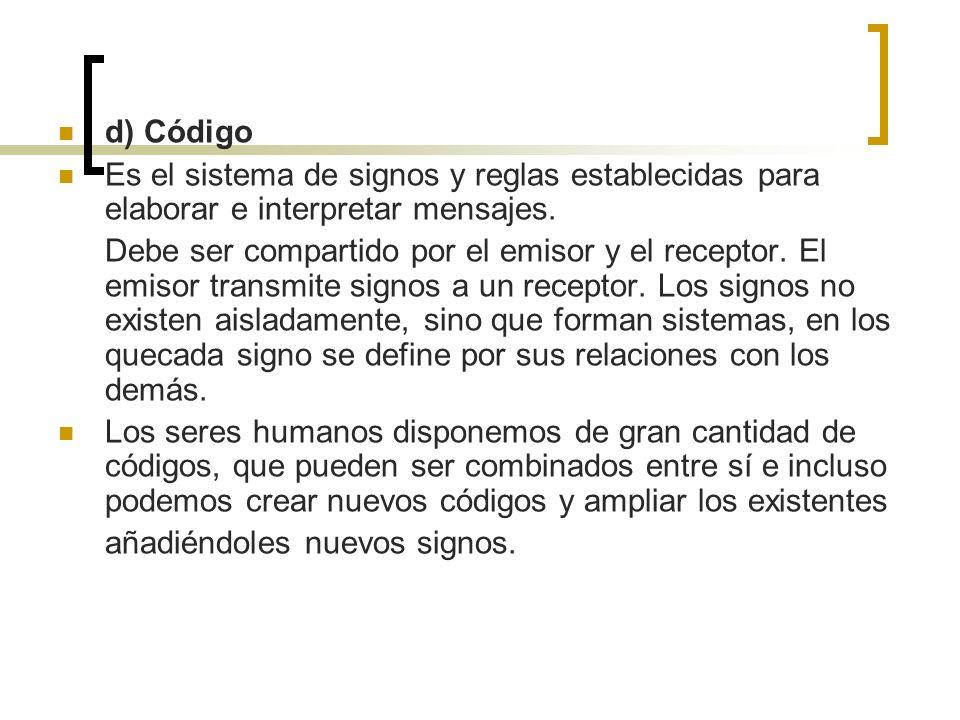 d) Código Es el sistema de signos y reglas establecidas para elaborar e interpretar mensajes.