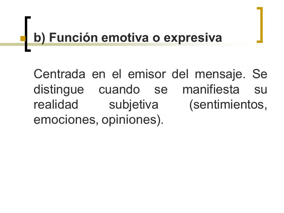 b) Función emotiva o expresiva