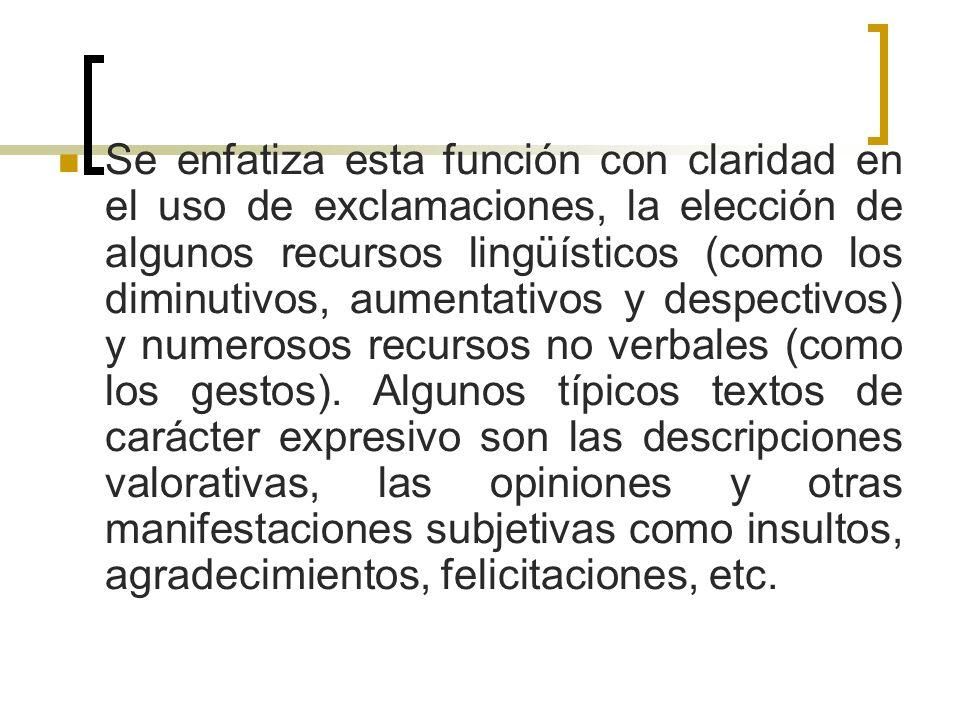 Se enfatiza esta función con claridad en el uso de exclamaciones, la elección de algunos recursos lingüísticos (como los diminutivos, aumentativos y despectivos) y numerosos recursos no verbales (como los gestos).