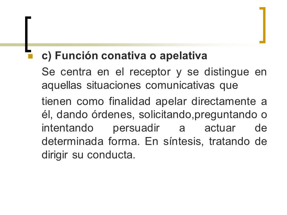 c) Función conativa o apelativa