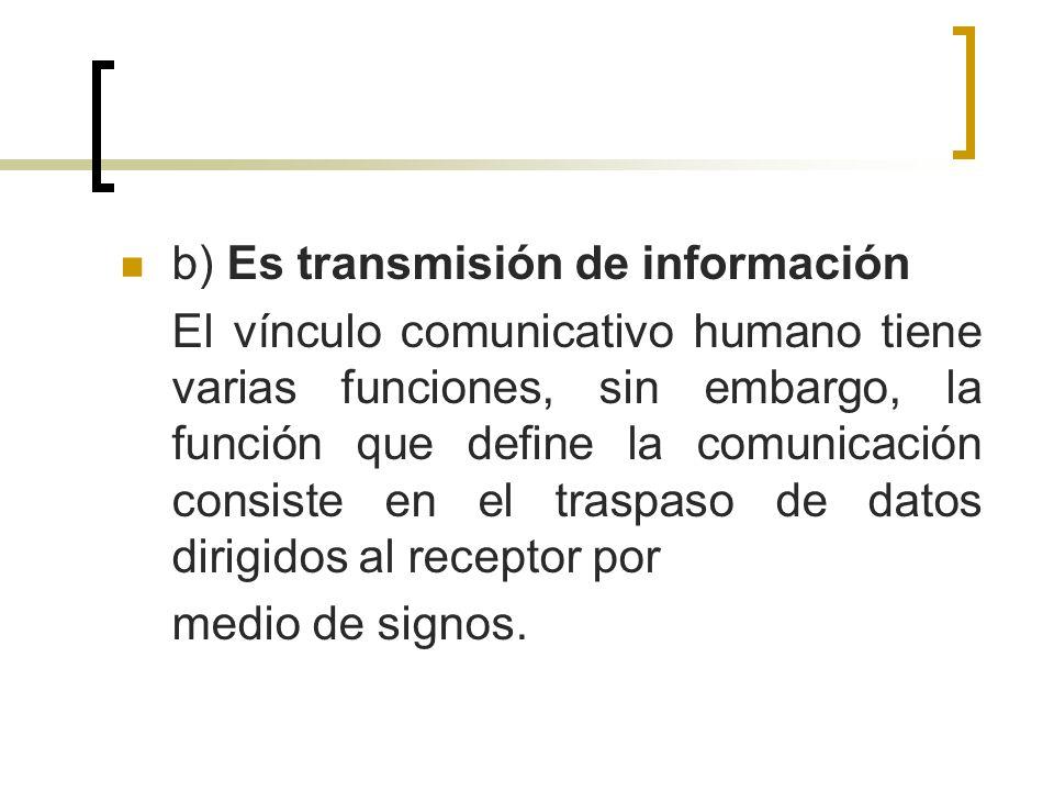 b) Es transmisión de información
