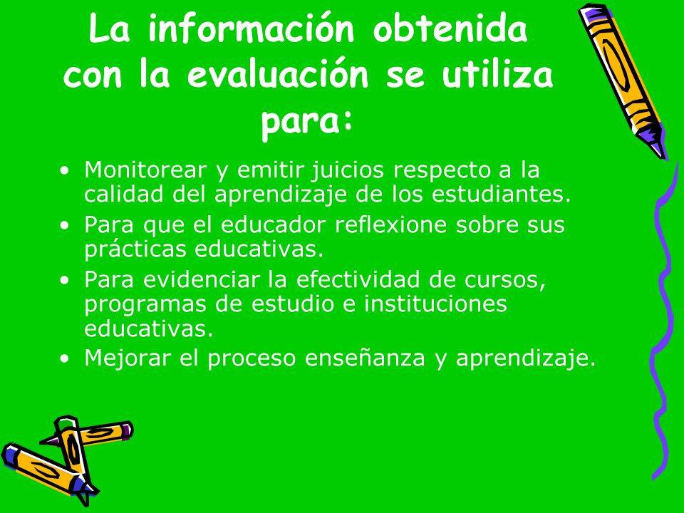 La información obtenida con la evaluación se utiliza para: