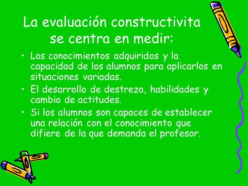 La evaluación constructivita se centra en medir: