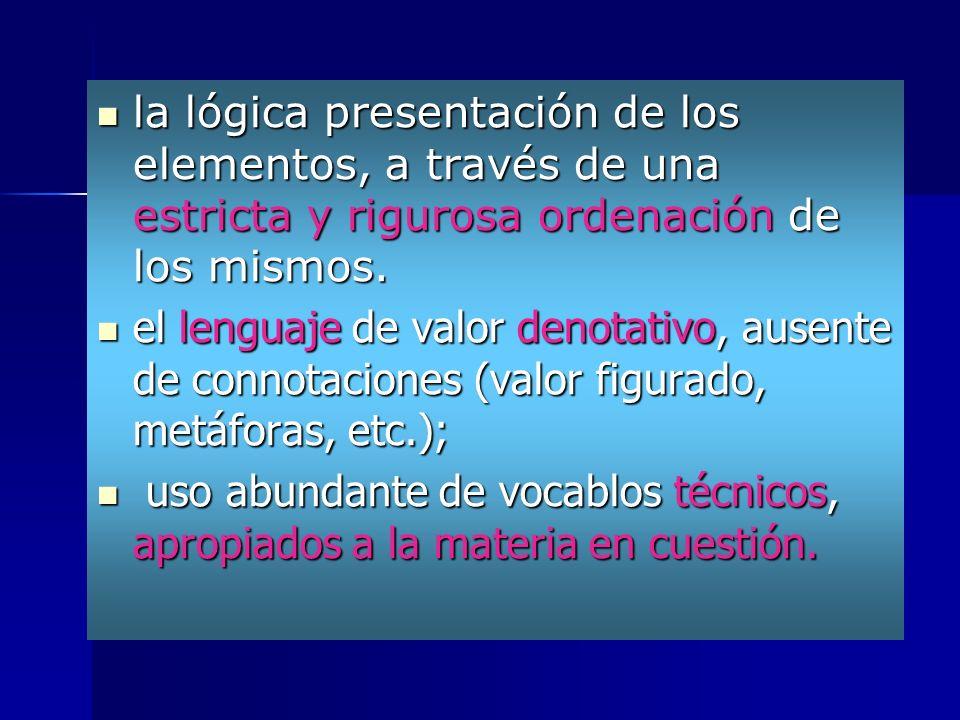 la lógica presentación de los elementos, a través de una estricta y rigurosa ordenación de los mismos.
