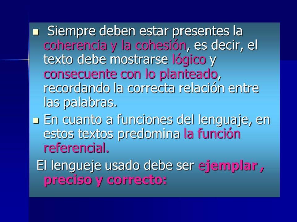 Siempre deben estar presentes la coherencia y la cohesión, es decir, el texto debe mostrarse lógico y consecuente con lo planteado, recordando la correcta relación entre las palabras.