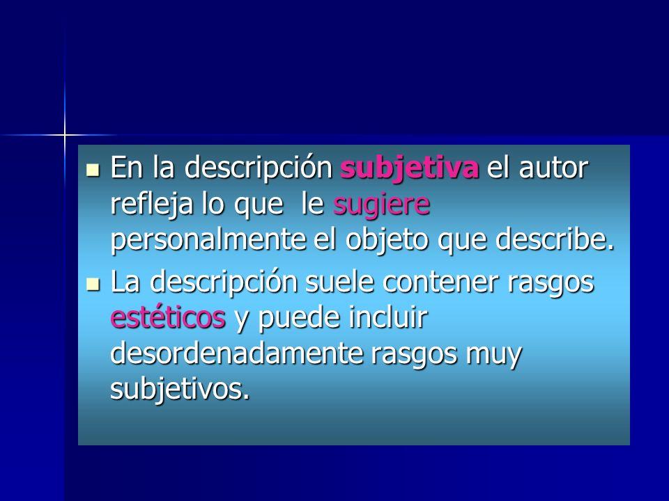 En la descripción subjetiva el autor refleja lo que le sugiere personalmente el objeto que describe.
