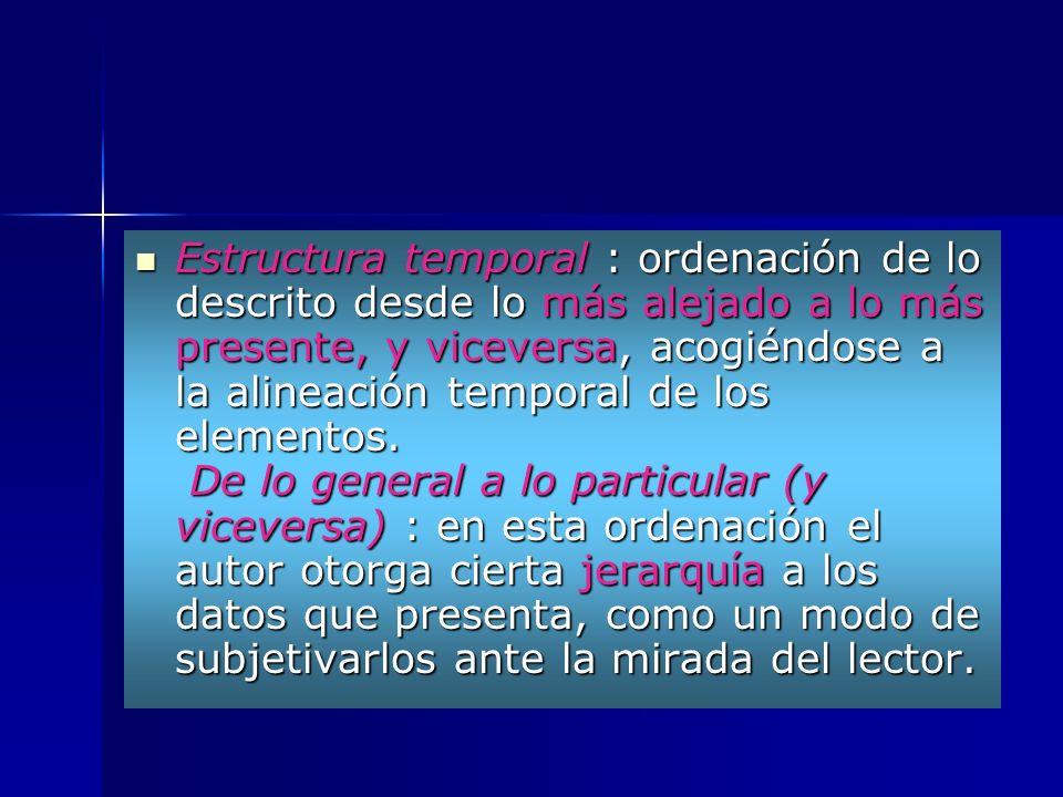 Estructura temporal : ordenación de lo descrito desde lo más alejado a lo más presente, y viceversa, acogiéndose a la alineación temporal de los elementos.