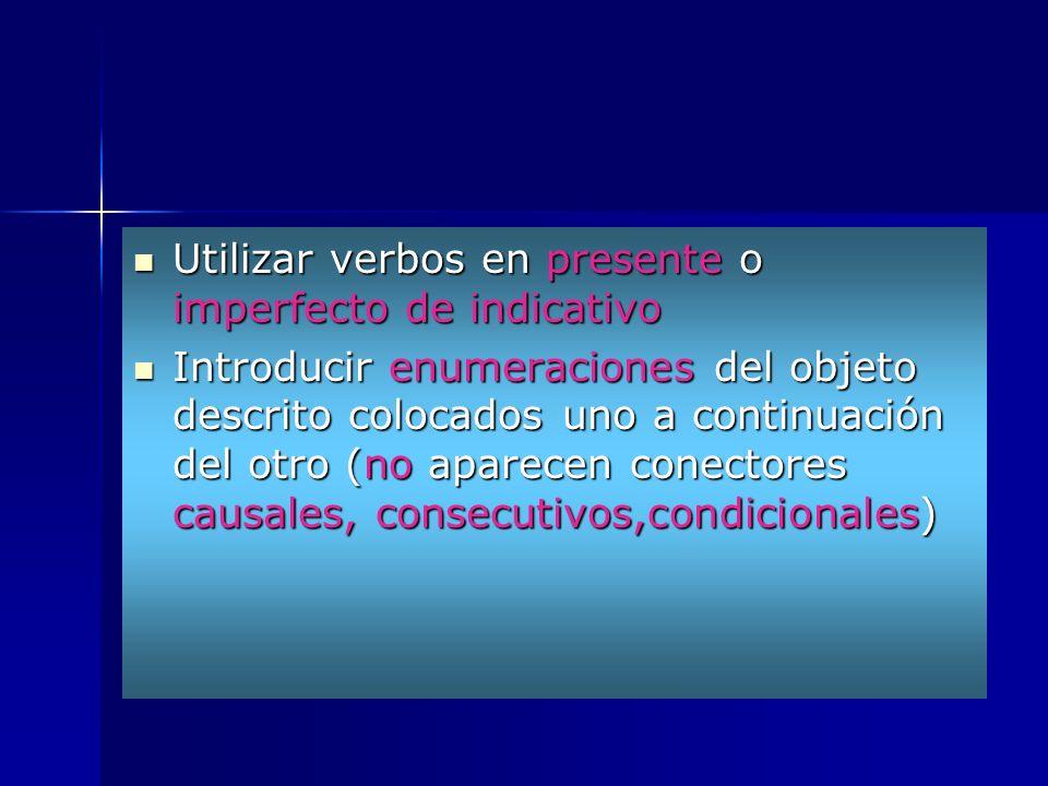 Utilizar verbos en presente o imperfecto de indicativo