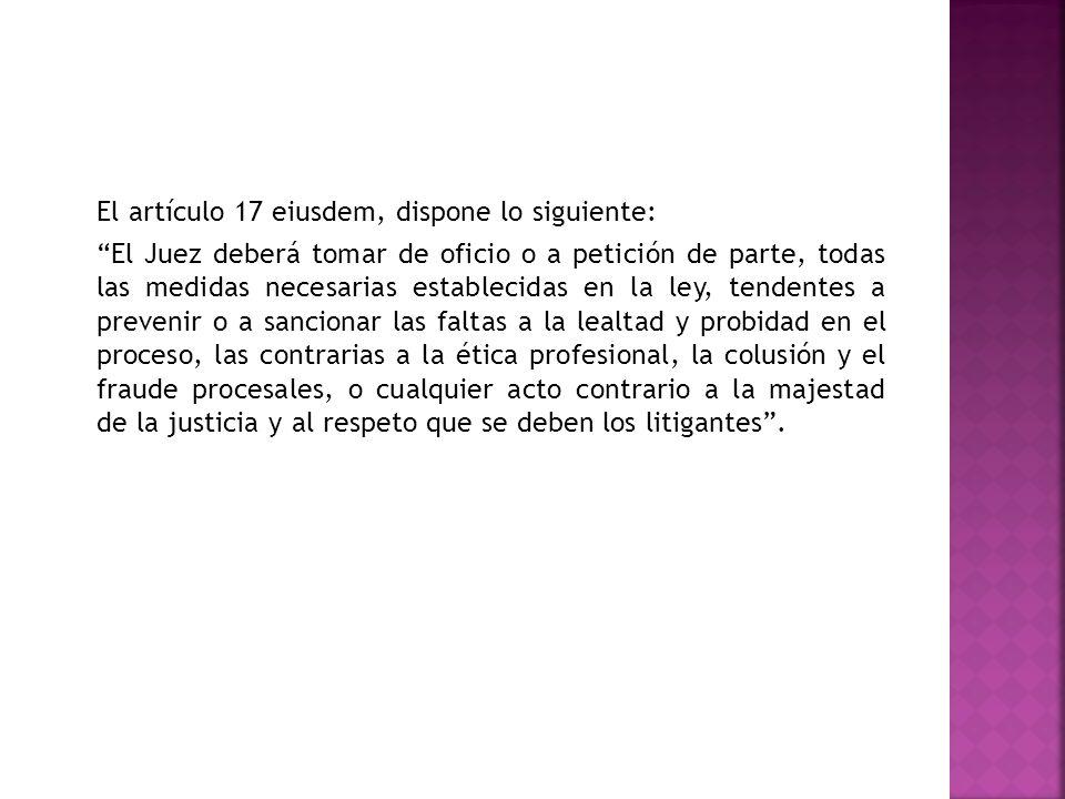 El artículo 17 eiusdem, dispone lo siguiente: