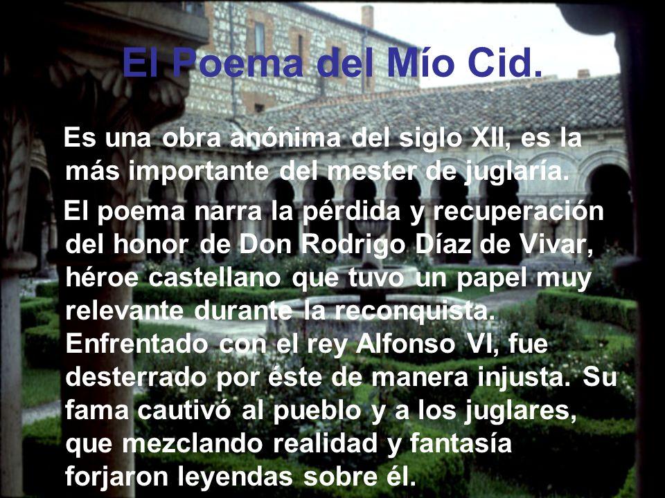 El Poema del Mío Cid. Es una obra anónima del siglo XII, es la más importante del mester de juglaría.