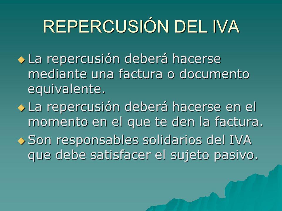 REPERCUSIÓN DEL IVA La repercusión deberá hacerse mediante una factura o documento equivalente.