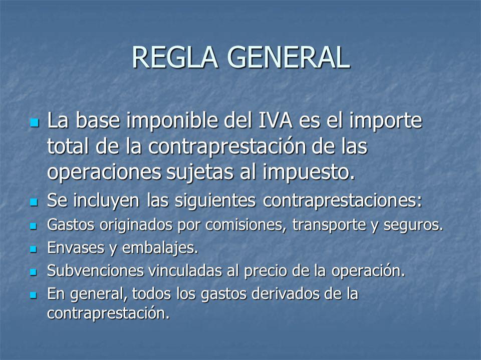 REGLA GENERAL La base imponible del IVA es el importe total de la contraprestación de las operaciones sujetas al impuesto.