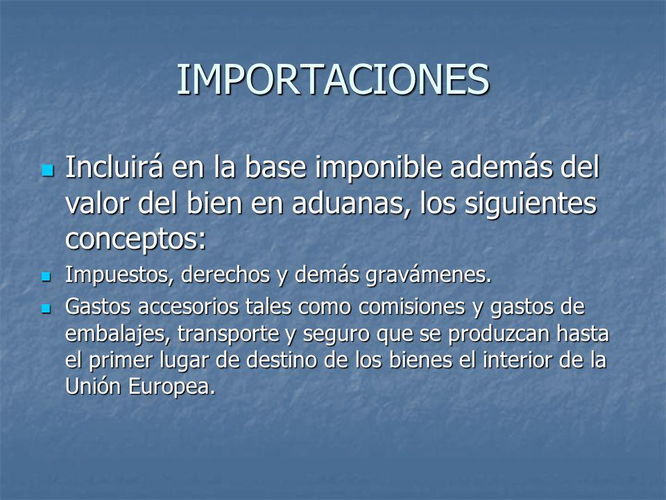 IMPORTACIONES Incluirá en la base imponible además del valor del bien en aduanas, los siguientes conceptos: