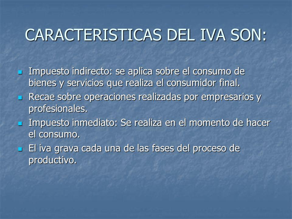 CARACTERISTICAS DEL IVA SON: