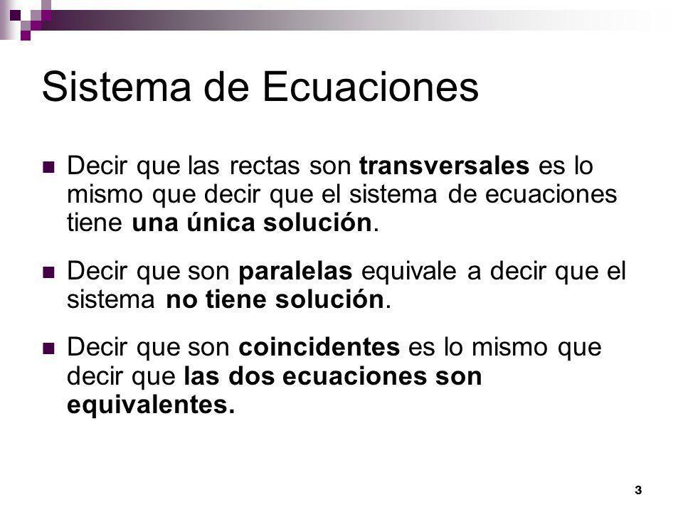 Sistema de EcuacionesDecir que las rectas son transversales es lo mismo que decir que el sistema de ecuaciones tiene una única solución.