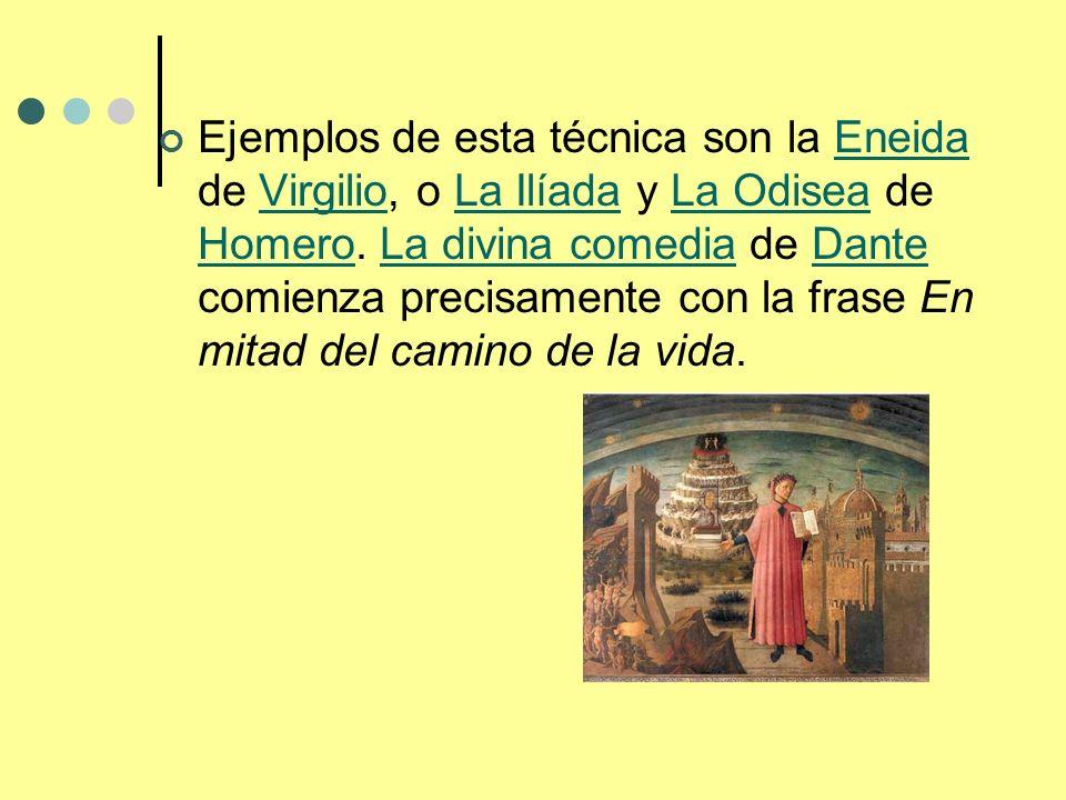 Ejemplos de esta técnica son la Eneida de Virgilio, o La Ilíada y La Odisea de Homero.