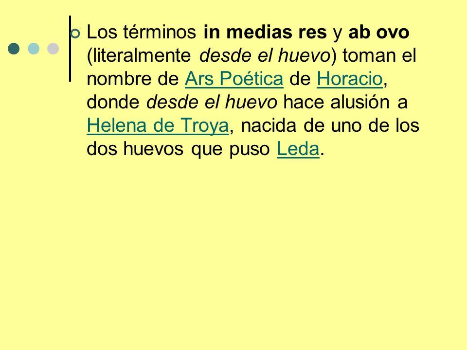 Los términos in medias res y ab ovo (literalmente desde el huevo) toman el nombre de Ars Poética de Horacio, donde desde el huevo hace alusión a Helena de Troya, nacida de uno de los dos huevos que puso Leda.