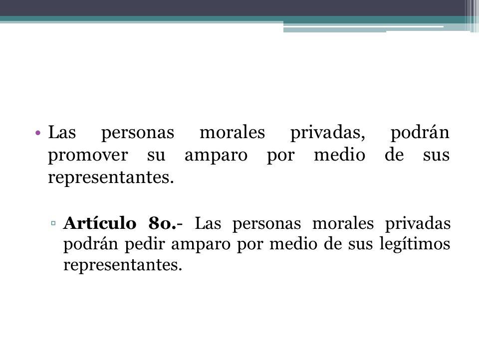 Las personas morales privadas, podrán promover su amparo por medio de sus representantes.