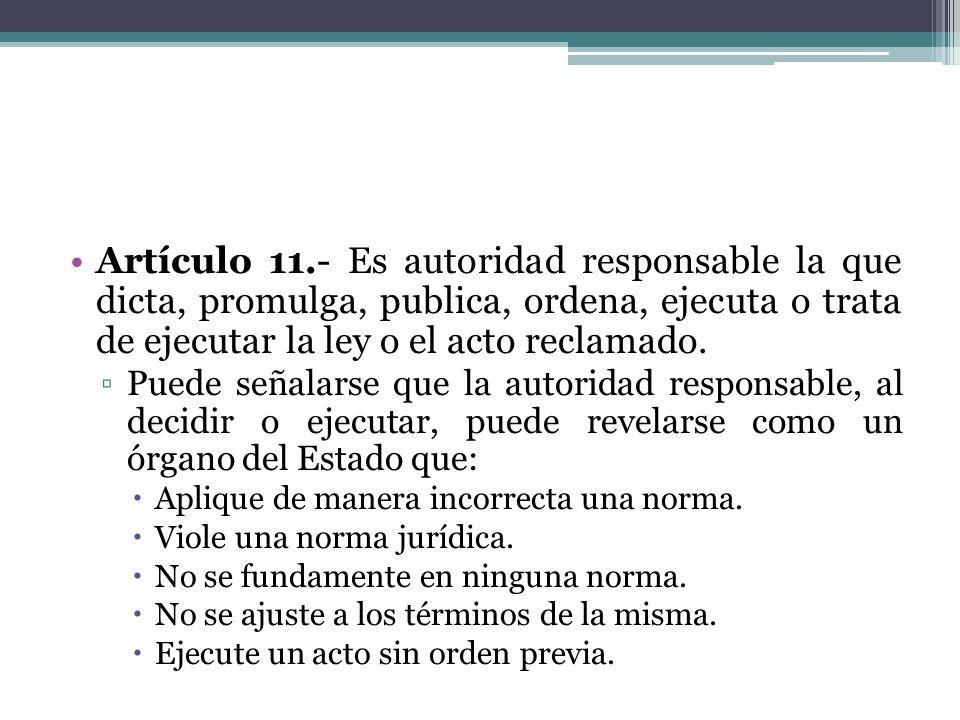 Artículo 11.- Es autoridad responsable la que dicta, promulga, publica, ordena, ejecuta o trata de ejecutar la ley o el acto reclamado.