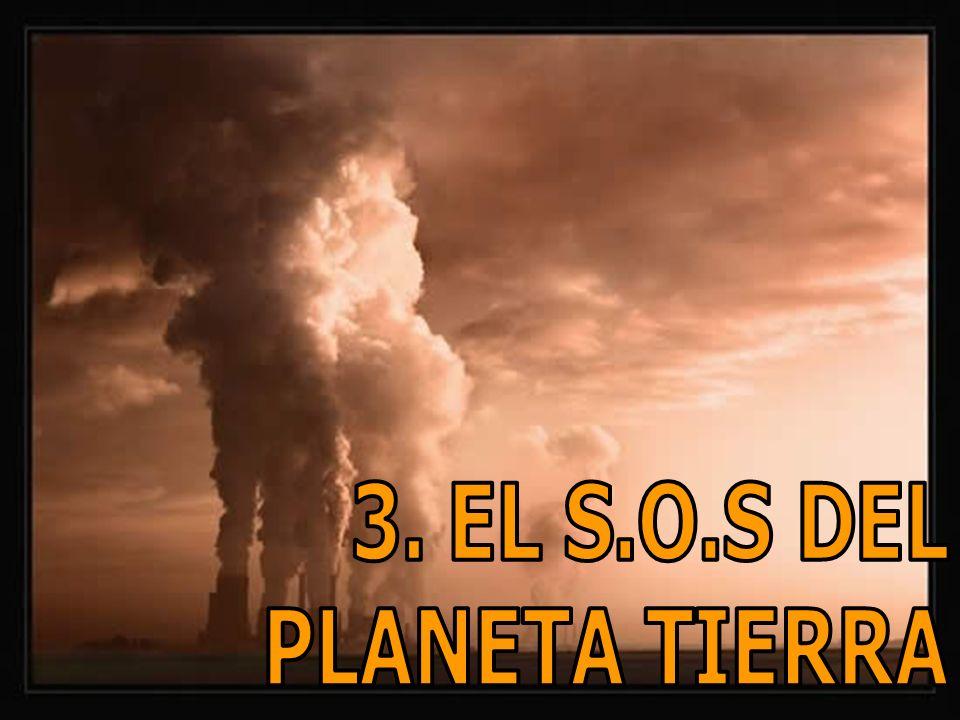 3. EL S.O.S DEL PLANETA TIERRA