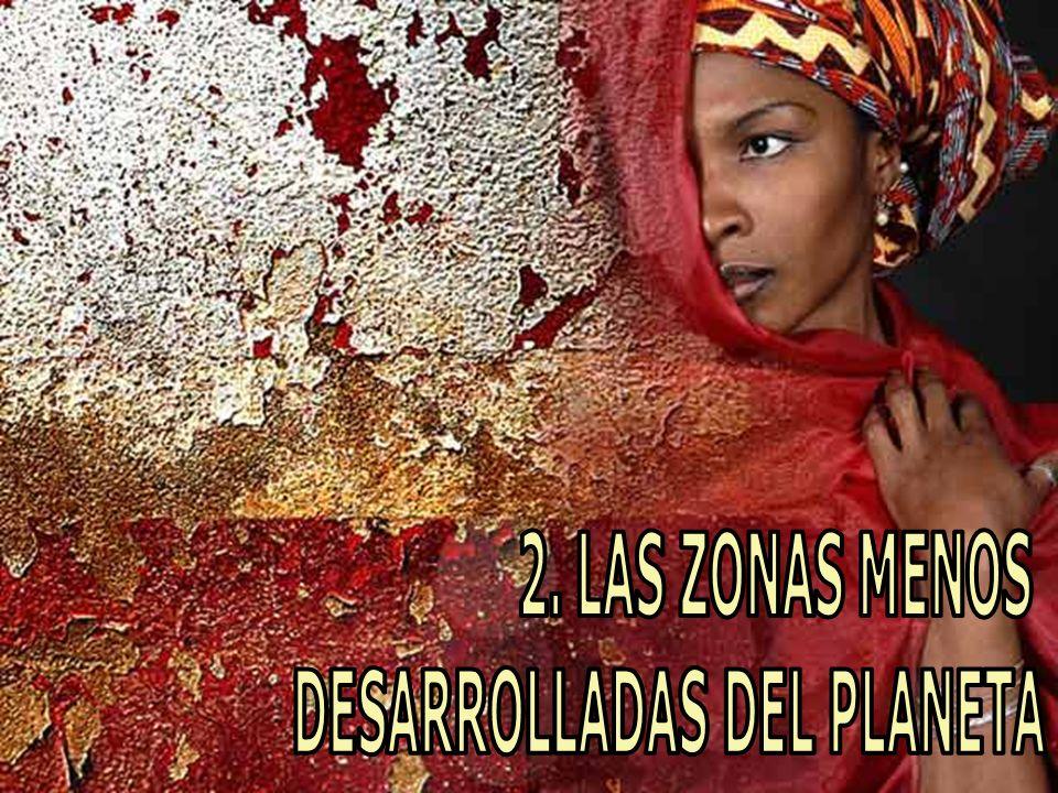 2. LAS ZONAS MENOS DESARROLLADAS DEL PLANETA