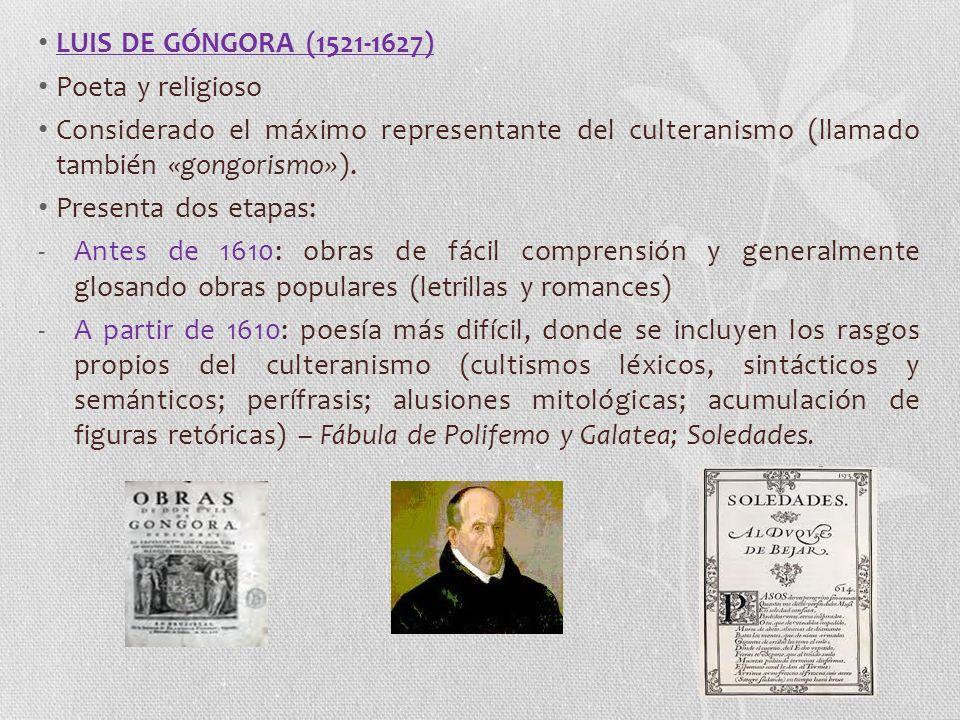 LUIS DE GÓNGORA (1521-1627) Poeta y religioso. Considerado el máximo representante del culteranismo (llamado también «gongorismo»).