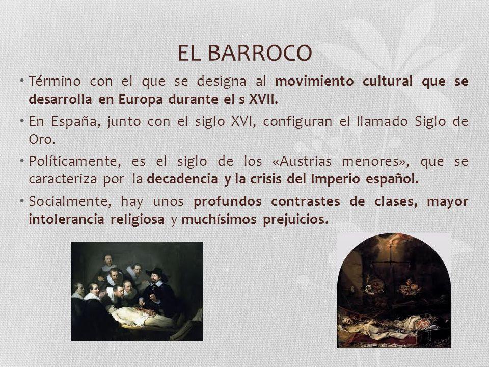 EL BARROCO Término con el que se designa al movimiento cultural que se desarrolla en Europa durante el s XVII.