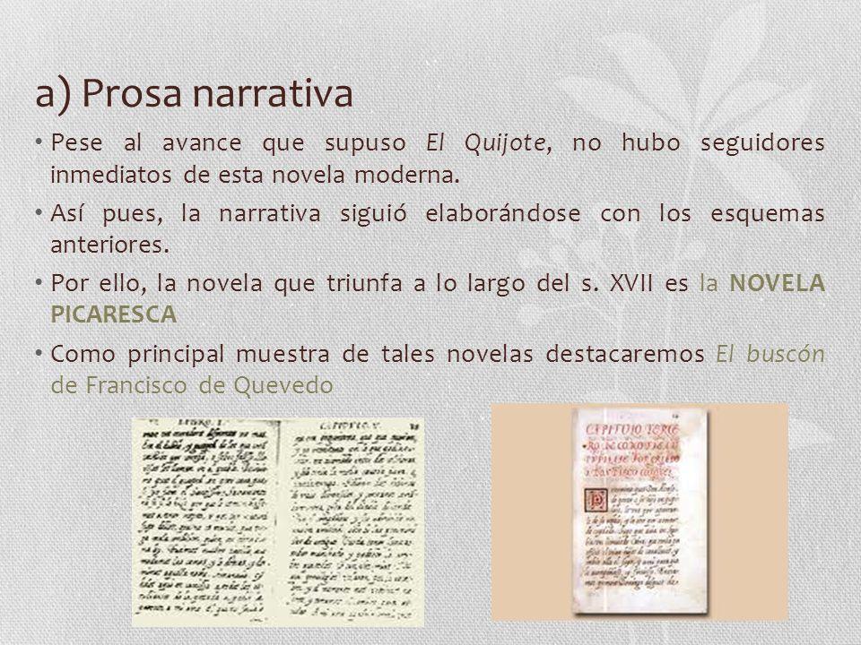 a) Prosa narrativa Pese al avance que supuso El Quijote, no hubo seguidores inmediatos de esta novela moderna.
