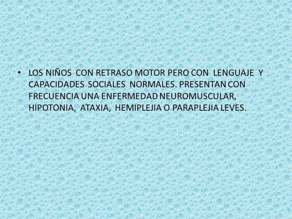 LOS NIÑOS CON RETRASO MOTOR PERO CON LENGUAJE Y CAPACIDADES SOCIALES NORMALES.