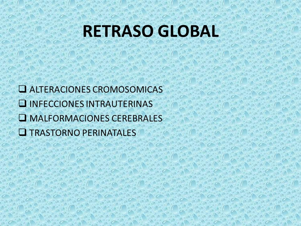 RETRASO GLOBAL ALTERACIONES CROMOSOMICAS INFECCIONES INTRAUTERINAS