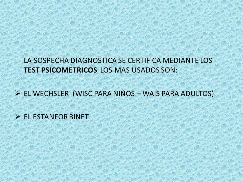 LA SOSPECHA DIAGNOSTICA SE CERTIFICA MEDIANTE LOS TEST PSICOMETRICOS LOS MAS USADOS SON:
