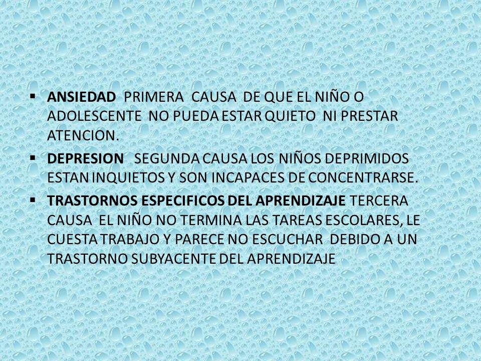 ANSIEDAD PRIMERA CAUSA DE QUE EL NIÑO O ADOLESCENTE NO PUEDA ESTAR QUIETO NI PRESTAR ATENCION.