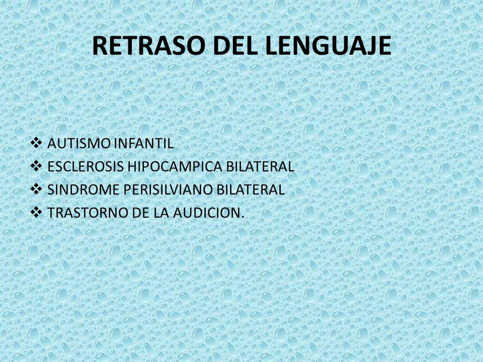 RETRASO DEL LENGUAJE AUTISMO INFANTIL ESCLEROSIS HIPOCAMPICA BILATERAL