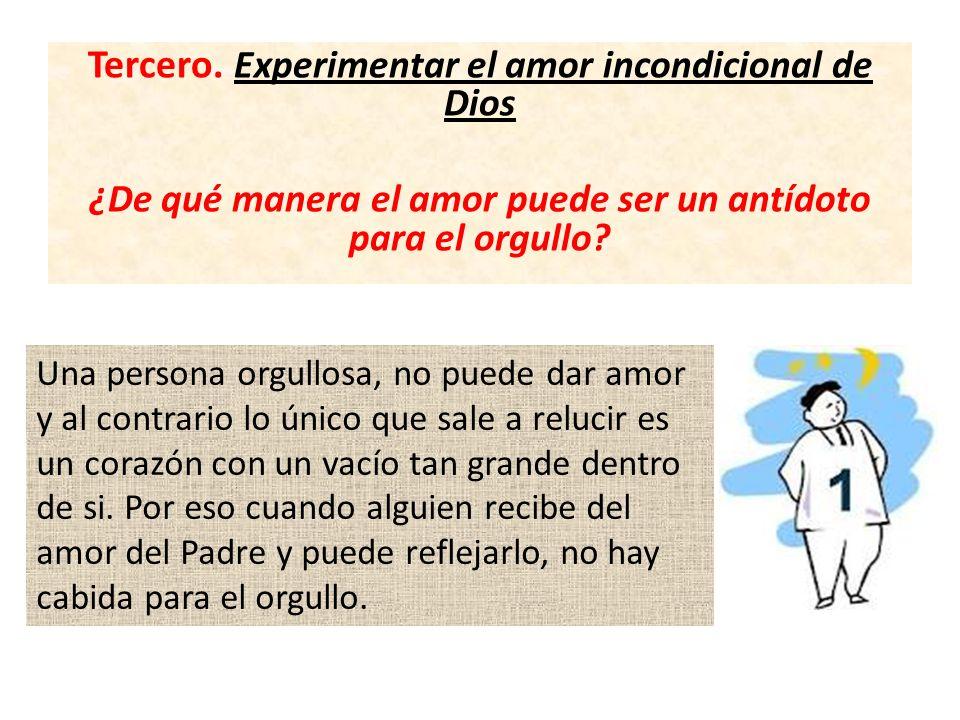 Tercero. Experimentar el amor incondicional de Dios